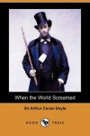 When the World Screamed (Dodo Press) -  Arthur Conan Doyle