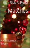 Matches: A Christmas Story - Rick R. Reed