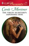 The Virgin Secretary's Impossible Boss (Harlequin Presents) - Carole Mortimer