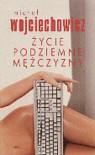 Życie podziemne mężczyzny - Michał Wojciechowicz