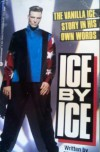 Ice by Ice: The Vanilla Ice Story in His Own Words - Vanilla Ice