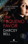 Um Pequeno Favor (Portuguese Edition) - Darcey Bell, Darcey Bell