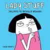 Lady Stuff: Secrets to Being a Woman - Loryn Brantz