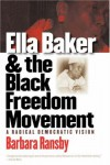 Ella Baker and the Black Freedom Movement: A Radical Democratic Vision (Gender and American Culture) - Barbara Ransby