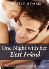 One Night with her Best Friend  - Noelle  Adams