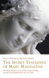 The Secret Teachings of Mary Magdalene: Including the Lost Verses of The Gospel of Mary, Revealed and Published for the First Time - Claire Nahmad, Margaret Bailey
