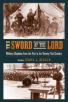 The Sword Of The Lord: Military Chaplains from the First to the Twenty-First Century - Doris L. Bergen
