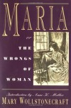 Maria: or, The Wrongs of Woman - Mary Wollstonecraft