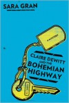 Claire DeWitt and the Bohemian Highway - Sara Gran