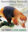Astonishing Animals: Extraordinary Creatures and the Fantastic Worlds They Inhabit - Tim Flannery, Peter Schouten