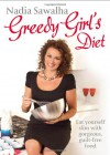 Greedy Girl's Diet: Figure-Friendly Recipes That Prove You Don't Have to Starve to Be Slim. Nadia Sawalha - Nadia Sawalha
