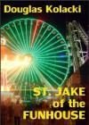 St. Jake Of The Funhouse - A Short Story - Douglas Kolacki