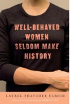 Well-Behaved Women Seldom Make History - Laurel Thatcher Ulrich