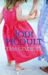 Tam gdzie ty - Magdalena Moltzan-Małkowska, Jodi Picoult