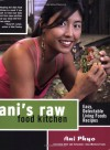 Ani's Raw Food Kitchen: Easy, Delectable Living Foods Recipes - Ani Phyo