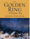 The Golden Ring: A Christmas Story - John Snyder