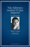 Não Sabemos mesmo O Que Importa - Paul Celan, Gilda Lopes Encarnação