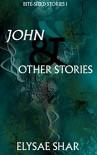 John & Other Stories (Bite-sized Stories Book 1) - Elysae Shar