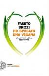 Ho sposato una vegana. Una storia vera, purtroppo - Fausto Brizzi
