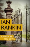 Rather Be the Devil (A Rebus Novel) - Ian Rankin