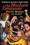 The Modern Amazons: Warrior Women On-Screen - Dominique Mainon, James Ursini