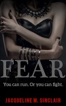 FEAR: You can run. Or you can fight. - Jacqueline M Sinclair