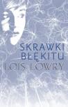 Skrawki błękitu - Lois Lowry, Paulina Braiter