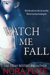 Watch Me Fall - Nora Flite