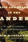 Life and Death in the Andes: On the Trail of Bandits, Heroes, and Revolutionaries - Kim MacQuarrie