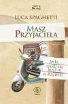 Masz przyjaciela. Jedz, módl się, kochaj w Rzymie - Luca Spaghetti, Tomasz Zbigniew Kwiecień