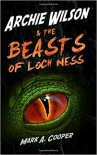 ARCHIE WILSON & The Beasts of Loch Ness: - Mark A. Cooper