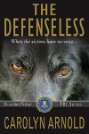 The Defenseless (Brandon Fisher FBI Series Book 3) - Carolyn Arnold, Lisa Dawn Martinez
