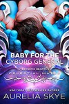 Baby For The Cyborg General: Cybernetic Hearts #5 (Celestial Mates) - Aurelia Skye, Kit Tunstall