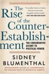 The Rise of the Counter Establishment: From Conservative Ideology to Political Power - Sidney Blumenthal