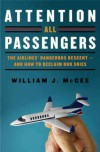 Attention All Passengers: The Airlines' Dangerous Descent---and How to Reclaim Our Skies - William J. McGee