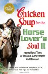 Chicken Soup for the Horse Lover's Soul II: Tales of Passion, Achievement and Devotion (Chicken Soup for the Soul) - Jack Canfield, Mark Victor Hansen, Marty Becker, Teresa Becker, Peter Vegso, Theresa Peluso