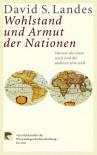 Wohlstand Und Armut Der Nationen. Warum Die Einen Reich Und Die Anderen Arm Sind - David S. Landes