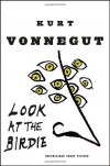 Look at the Birdie: Unpublished Short Fiction - Kurt Vonnegut