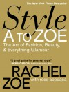 Style A to Zoe: The Art of Fashion, Beauty, & Everything Glamour - Rachel Zoe, Rose Apodaca