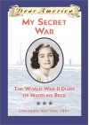 My Secret War: The World War II Diary of Madeline Beck, Long Island, New York 1941 (Dear America Series) - Mary Pope Osborne
