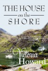 The House on the Shore - Victoria Howard