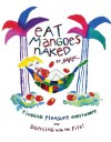 Eat Mangoes Naked: Finding Pleasure Everywhere (and dancing with the Pits) - S.A.R.K.