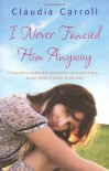 I Never Fancied Him Anyway - Claudia Carroll