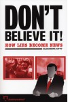 Don't Believe It!: How Lies Becomes News - Alexandra Kitty