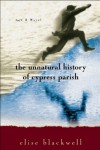The Unnatural History of Cypress Parish - Elise Blackwell