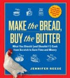 Make the Bread, Buy the Butter: What You Should and Shouldn't Cook from Scratch--Over 120 Recipes for the Best Homemade Foods - Jennifer Reese