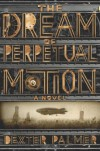 The Dream of Perpetual Motion (Playaway Adult Fiction) - Dexter Palmer