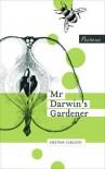 Mr Darwin's Gardener - Kristina Carlson, Emily Jeremiah, Fleur Jeremiah