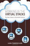 Working in the Virtual Stacks: The New Library & Information Science - Laura Townsend Kane