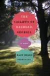 The Cailiffs of Baghdad, Georgia: A Novel - Mary Helen Stefaniak